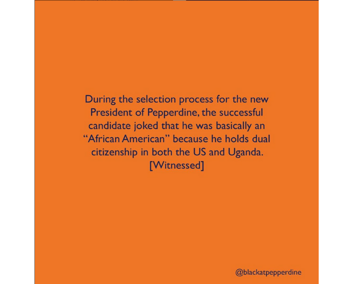 The Instagram account @BlackAtPepperdine posts an anonymous submission of President Jim Gash's joke about being African American after gaining his dual citizenship in the U.S. and Uganda. Courtesy of @BlackAtPepperdine Instagram account