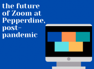 Pepperdine Community Reflects on Potential Uses of Zoom Post-Pandemic